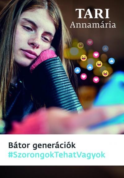 Tari Annamária - Bátor generációk #Szorongok tehát vagyok (Új példány, megvásárolható, de nem kölcsönözhető!)