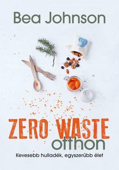 Bea Johnson - Zero Waste otthon-Kevesebb hulladék, egyszerűbb élet (új példány)