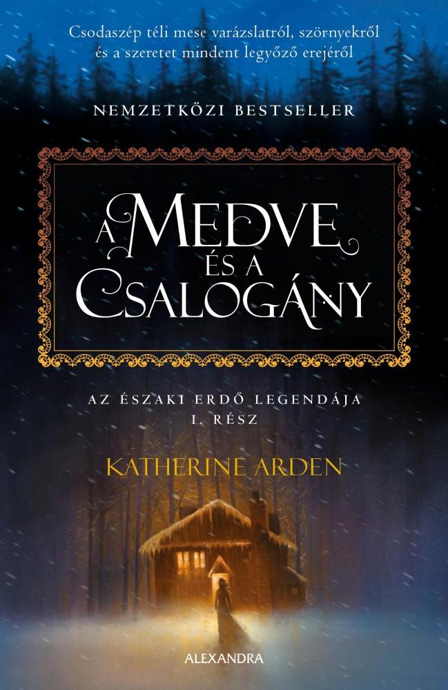 Katherine Arden - A medve és a csalogány - Az Északi Erdő legendája 1. (új példány)