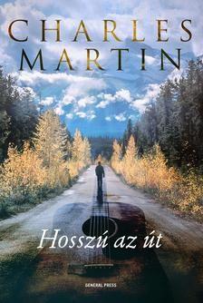 Charles Martin-Hosszú az út (Új példány, megvásárolható, de nem kölcsönözhető!)