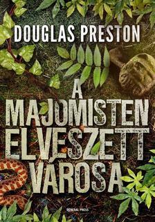 Douglas Preston - A Majomisten elveszett városa (új példány)