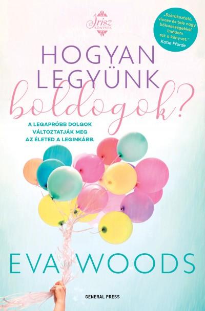Eva Woods - Hogyan legyünk boldogok? (új példány)