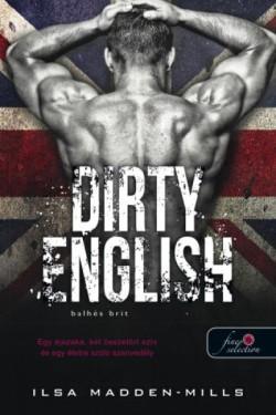 Ilsa Madden-Mills - Balhés brit - Dirty English (új példány)