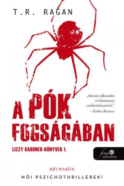 T.R. Ragan - A pók fogságában - Lizzy Gardner-könyvek 1. (új példány)