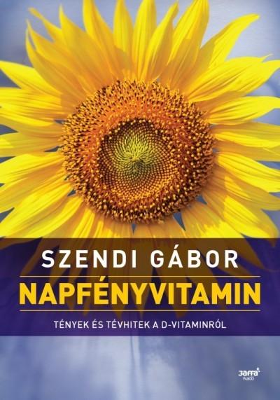 Szendi Gábor - Napfényvitamin - Tények és tévhitek a D-vitaminról (új példány)