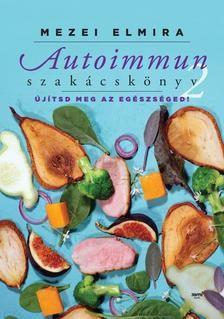 Mezei Elmira-Autoimmun szakácskönyv 2. (új példány)