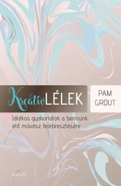 Pam Grout-Kreatív lélek (Új példány, megvásárolható, de nem kölcsönözhető!)